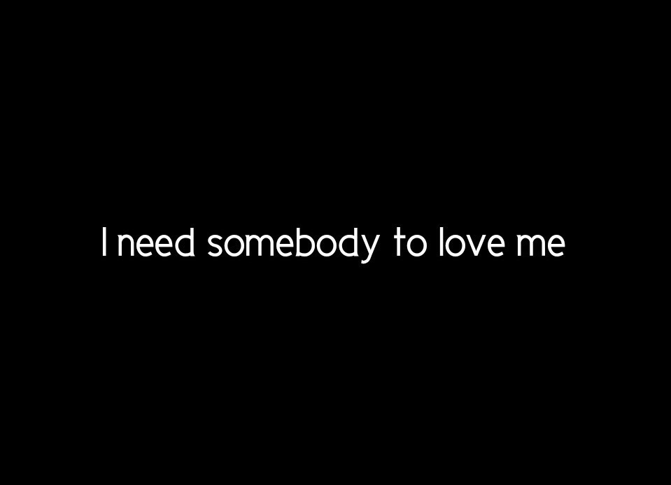 Do you want somebody to love